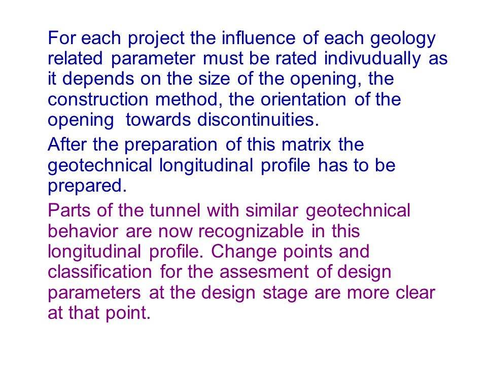 For each project the influence of each geology related parameter must be rated indivudually as it depends on the size of the opening, the construction method, the orientation of the opening towards discontinuities.
