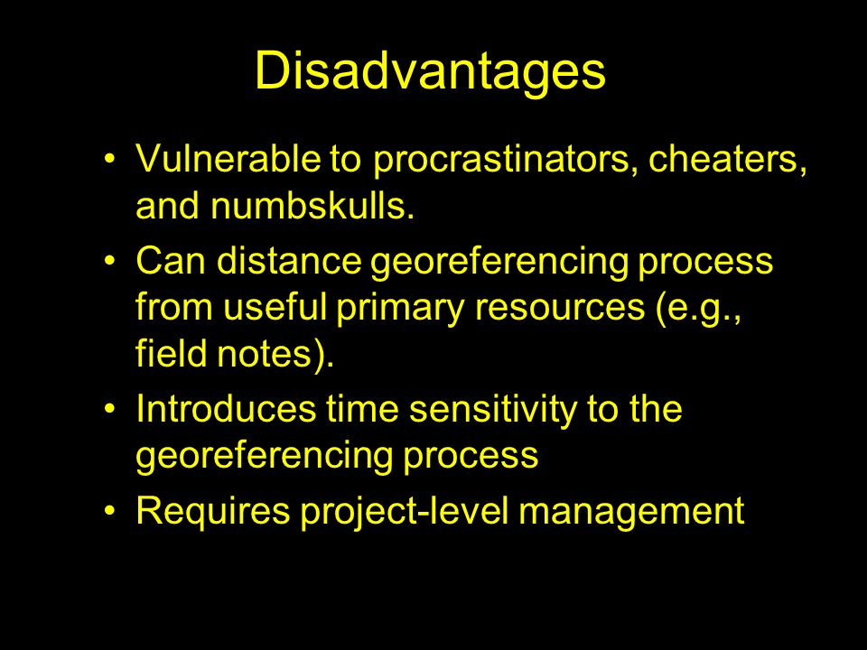 Disadvantages Vulnerable to procrastinators, cheaters, and numbskulls.