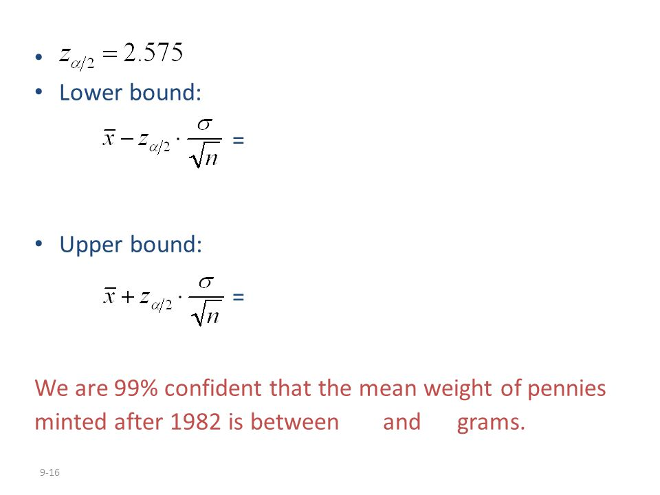 Lower bound: = Upper bound: We are 99% confident that the mean weight of pennies.