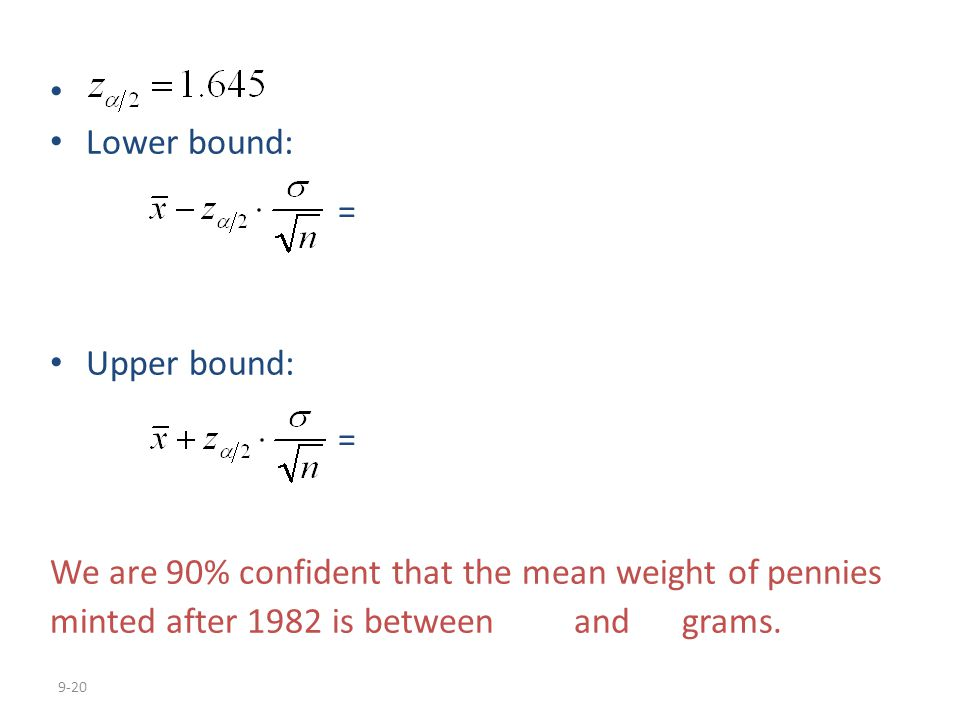 Lower bound: = Upper bound: We are 90% confident that the mean weight of pennies.