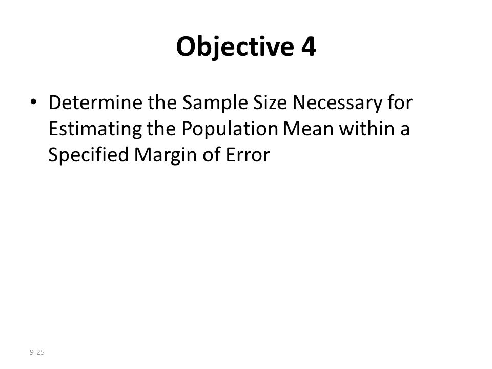 Objective 4 Determine the Sample Size Necessary for Estimating the Population Mean within a Specified Margin of Error.