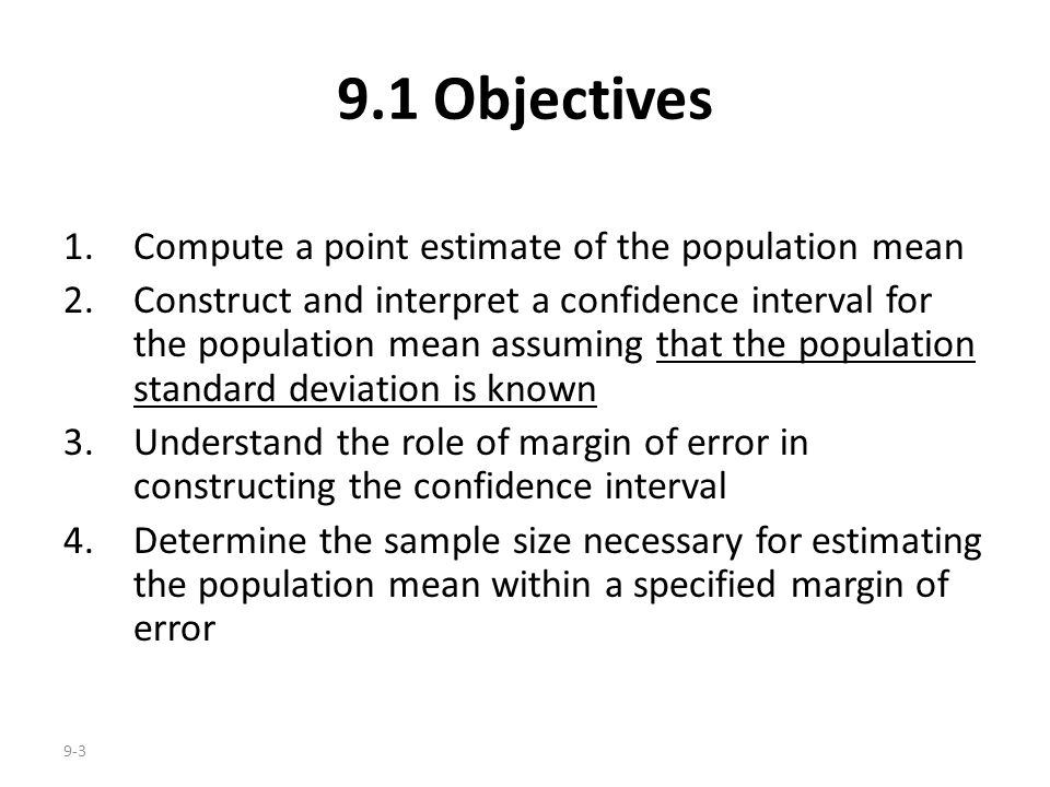 9.1 Objectives Compute a point estimate of the population mean