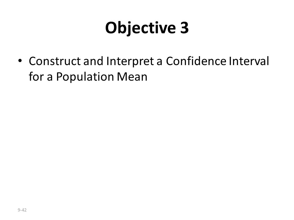 Objective 3 Construct and Interpret a Confidence Interval for a Population Mean