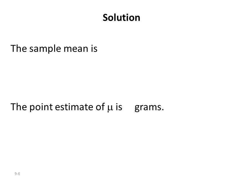 Solution The sample mean is The point estimate of  is grams.