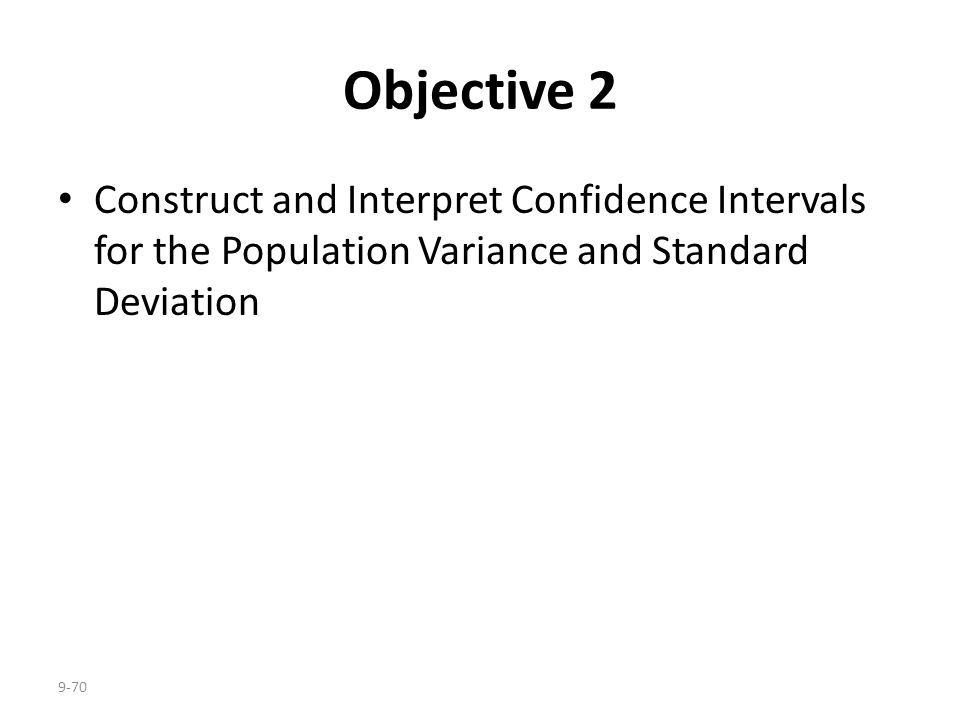 Objective 2 Construct and Interpret Confidence Intervals for the Population Variance and Standard Deviation.