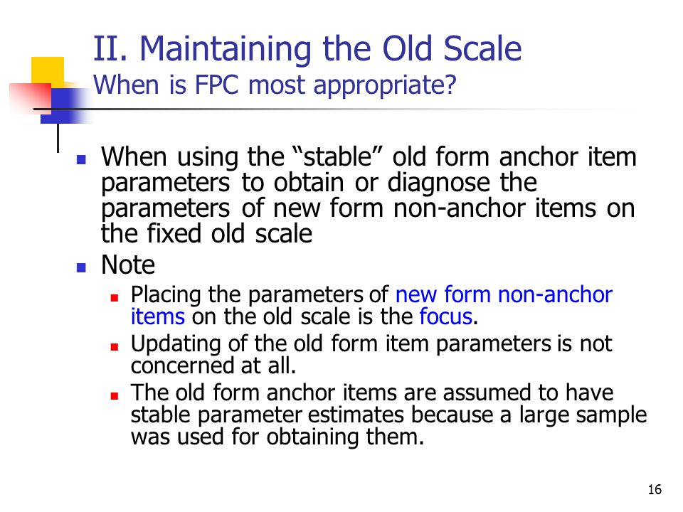 II. Maintaining the Old Scale When is FPC most appropriate