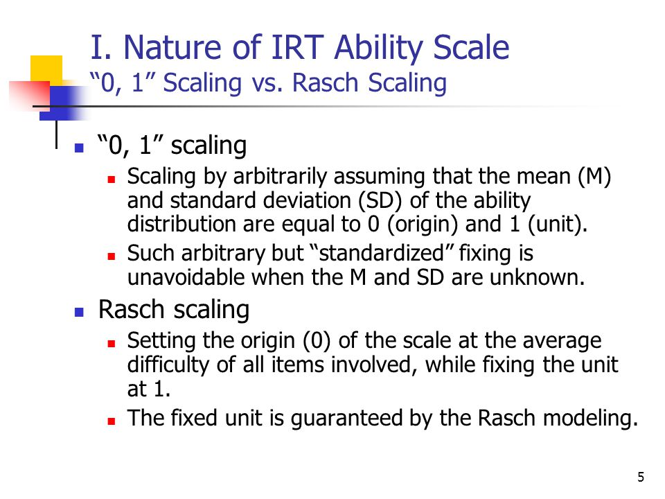 I. Nature of IRT Ability Scale 0, 1 Scaling vs. Rasch Scaling