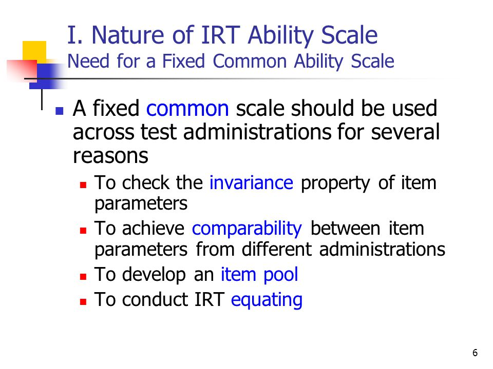 I. Nature of IRT Ability Scale Need for a Fixed Common Ability Scale
