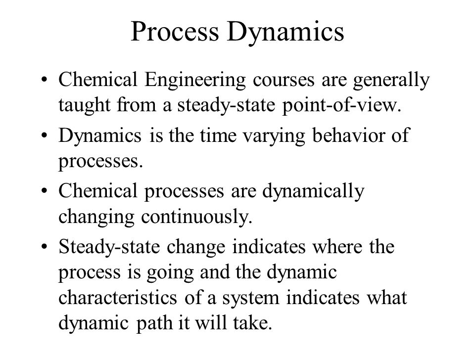 Process Dynamics Chemical Engineering courses are generally taught from a steady-state point-of-view.