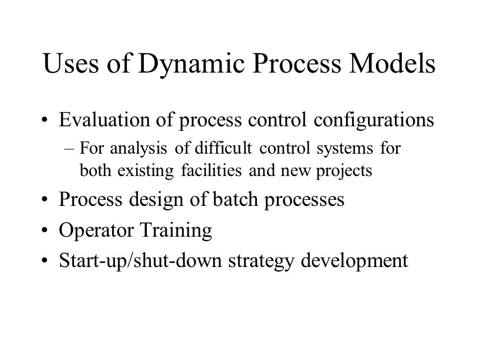 Uses of Dynamic Process Models