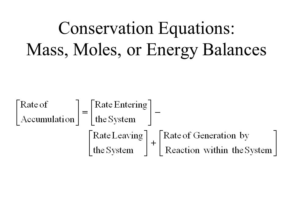 Conservation Equations: Mass, Moles, or Energy Balances