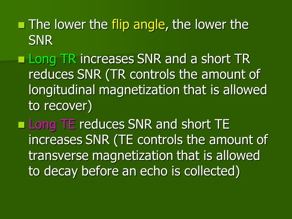 The lower the flip angle, the lower the SNR