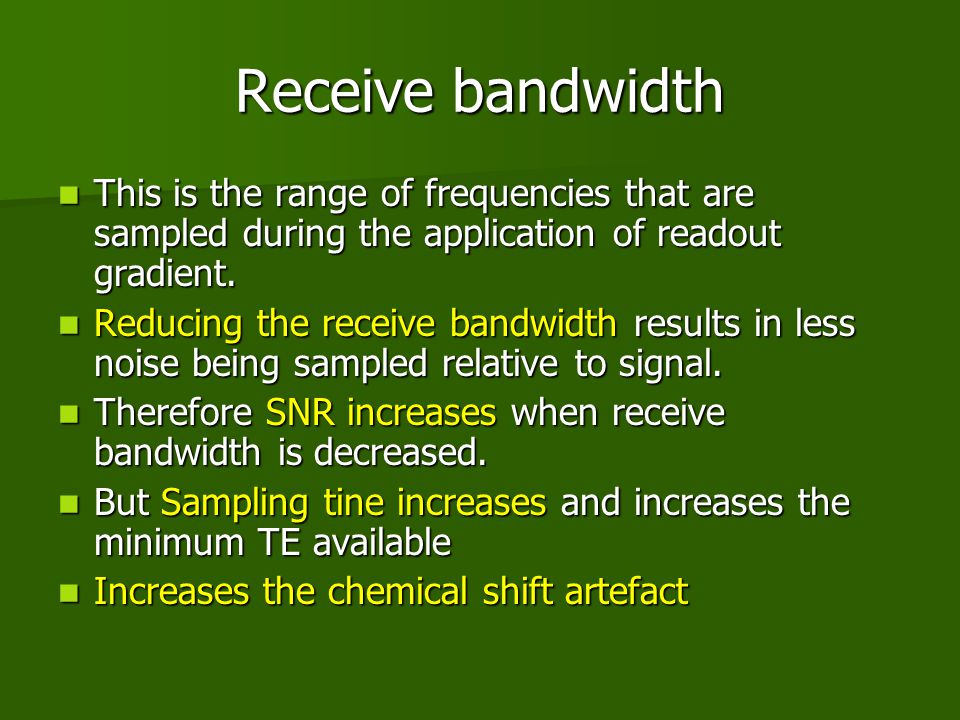 Receive bandwidth This is the range of frequencies that are sampled during the application of readout gradient.