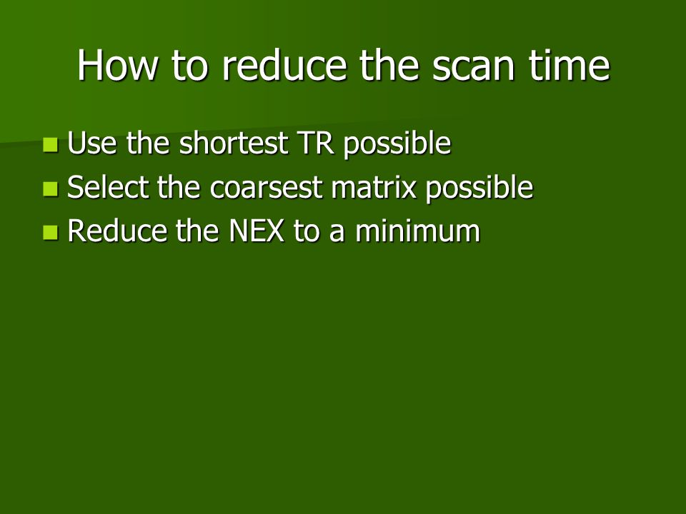 How to reduce the scan time