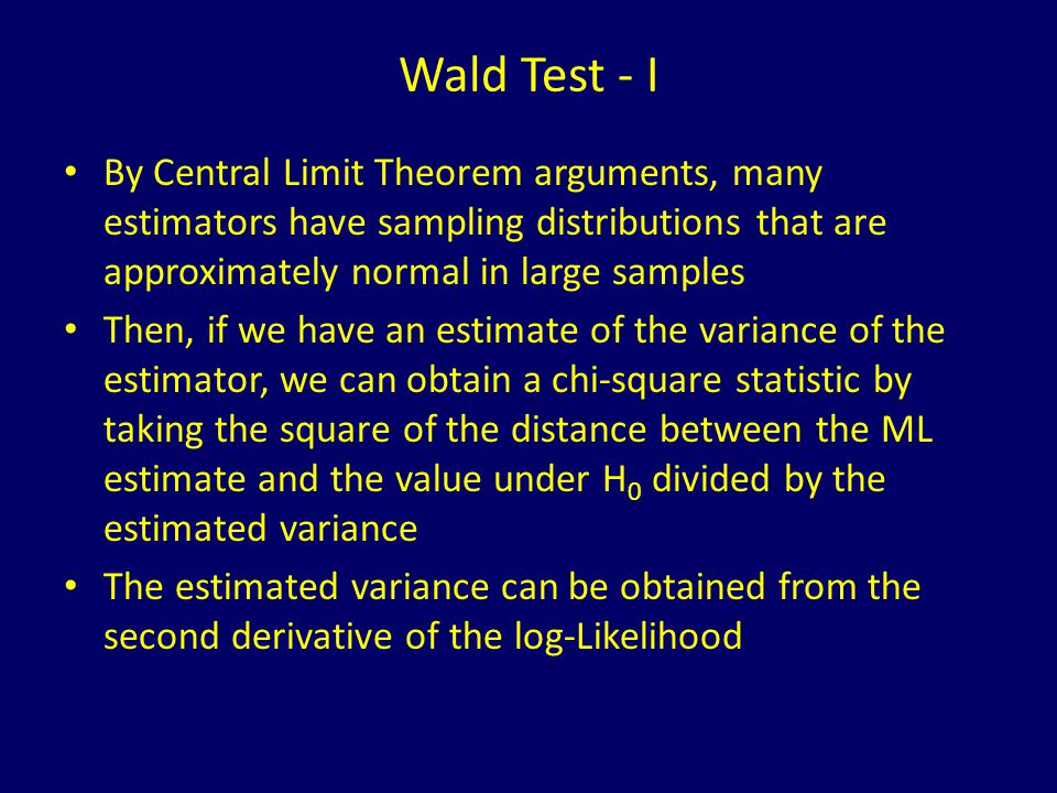 Wald Test - I By Central Limit Theorem arguments, many estimators have sampling distributions that are approximately normal in large samples.