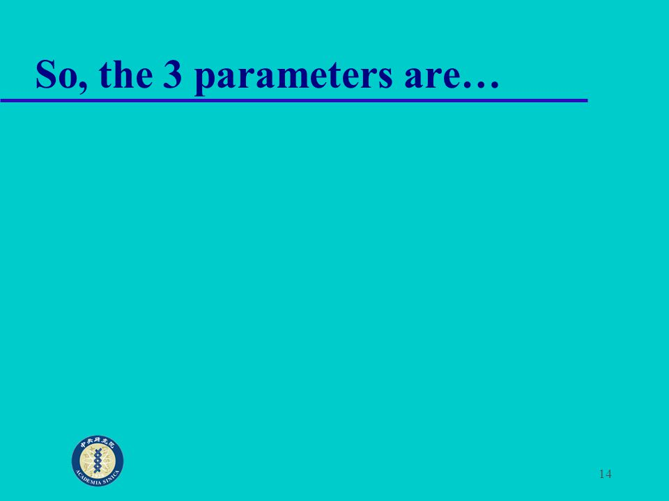 So, the 3 parameters are…
