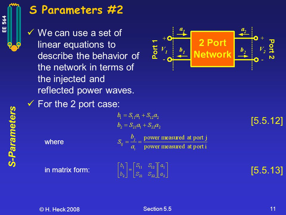 S Parameters #2 We can use a set of linear equations to describe the behavior of the network in terms of the injected and reflected power waves.