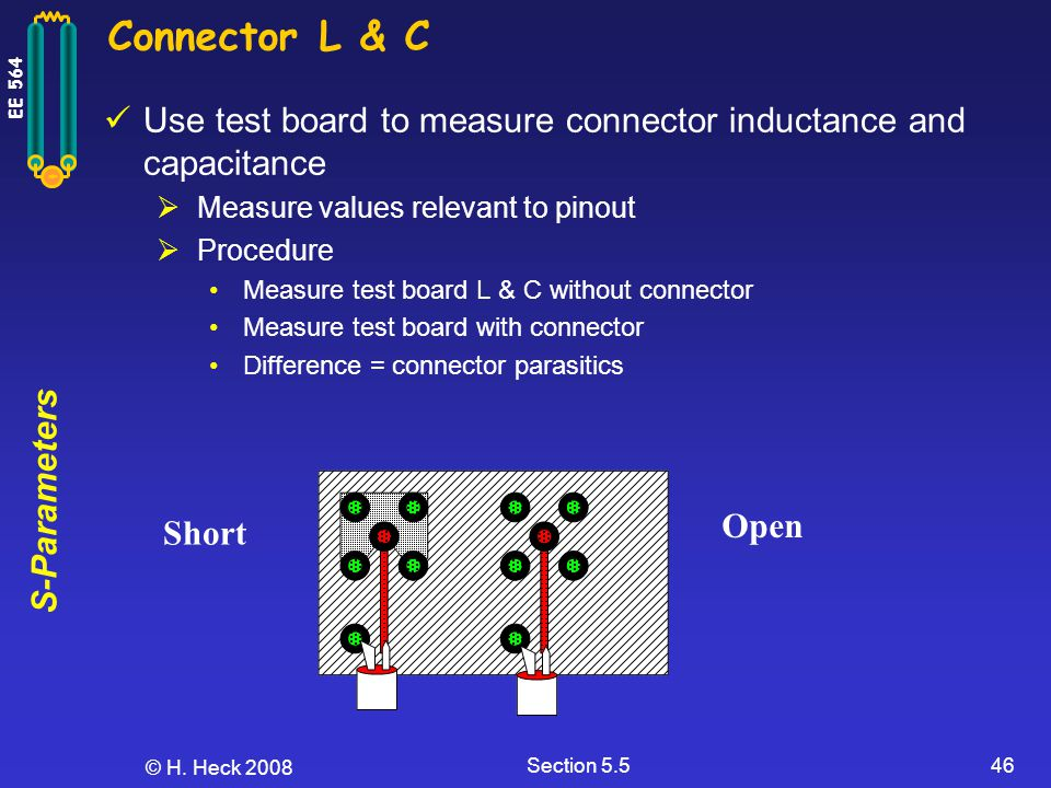 Connector L & C Use test board to measure connector inductance and capacitance. Measure values relevant to pinout.