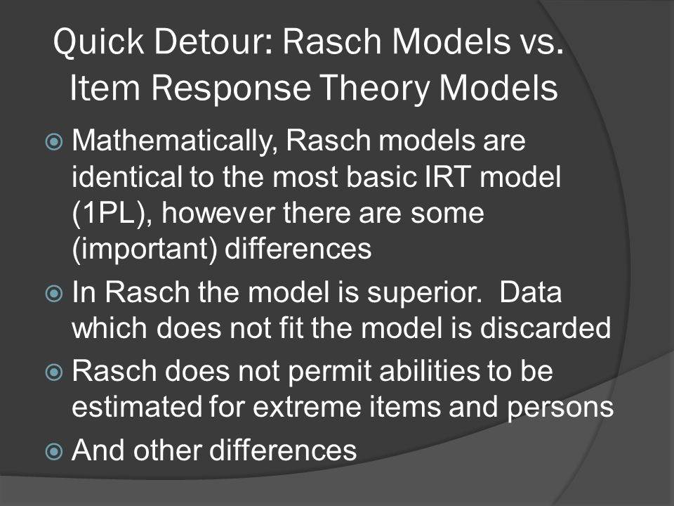 Quick Detour: Rasch Models vs. Item Response Theory Models