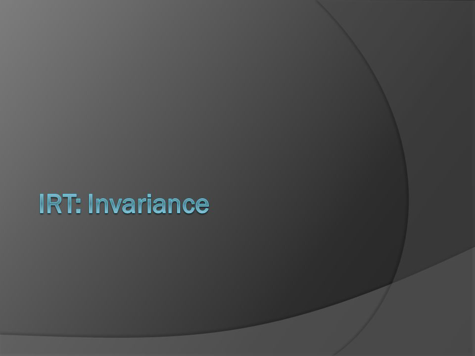IRT: Invariance