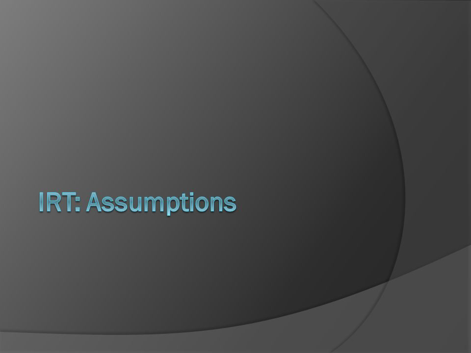 IRT: Assumptions