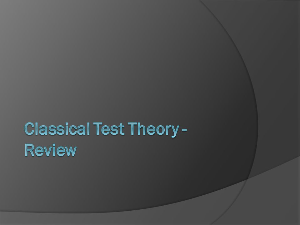 Classical Test Theory - Review