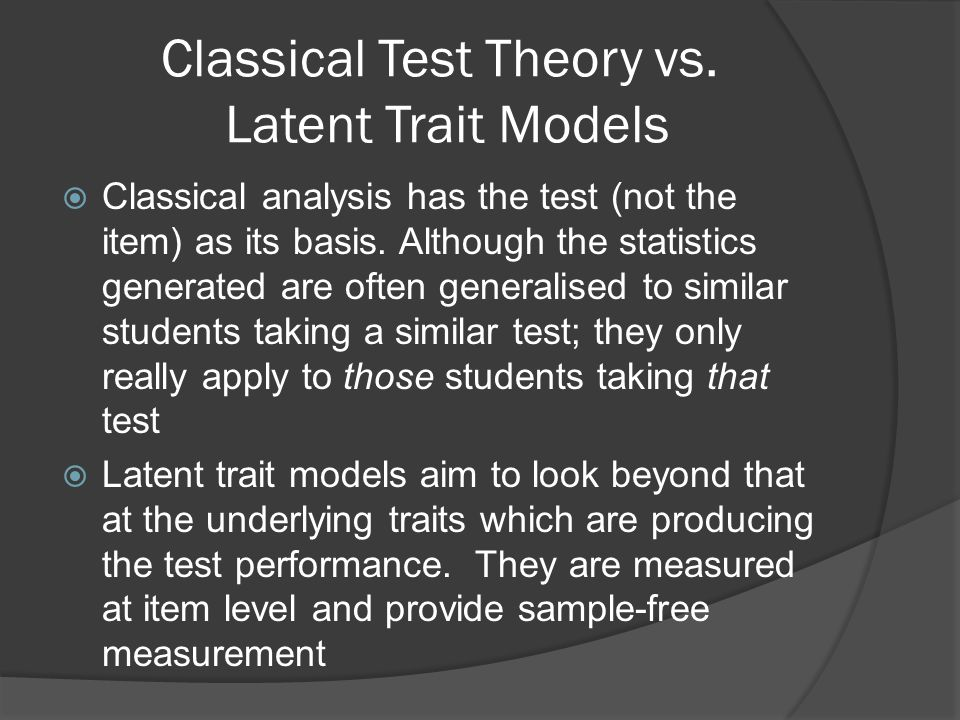 Classical Test Theory vs. Latent Trait Models