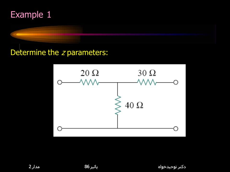 Example 1 Determine the z parameters: 8,114,085