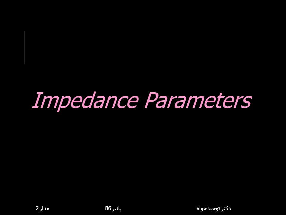 Impedance Parameters مدار 2 پائيز 86 دكتر توحيدخواه