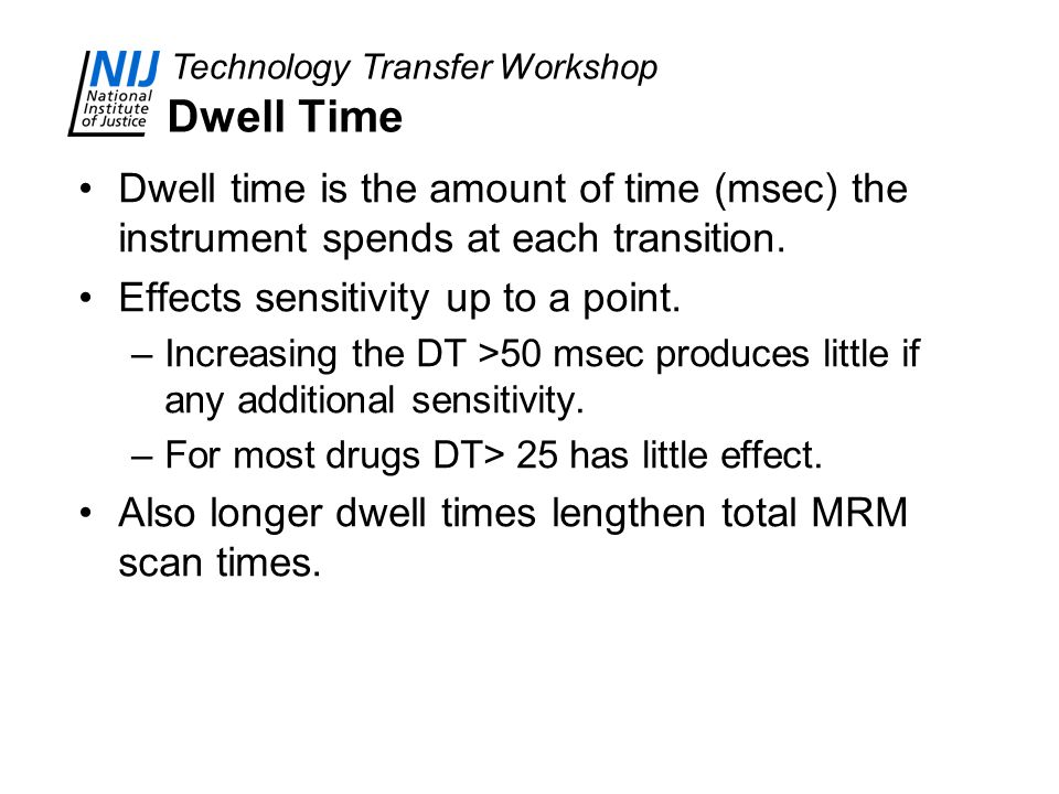 Dwell Time Dwell time is the amount of time (msec) the instrument spends at each transition. Effects sensitivity up to a point.