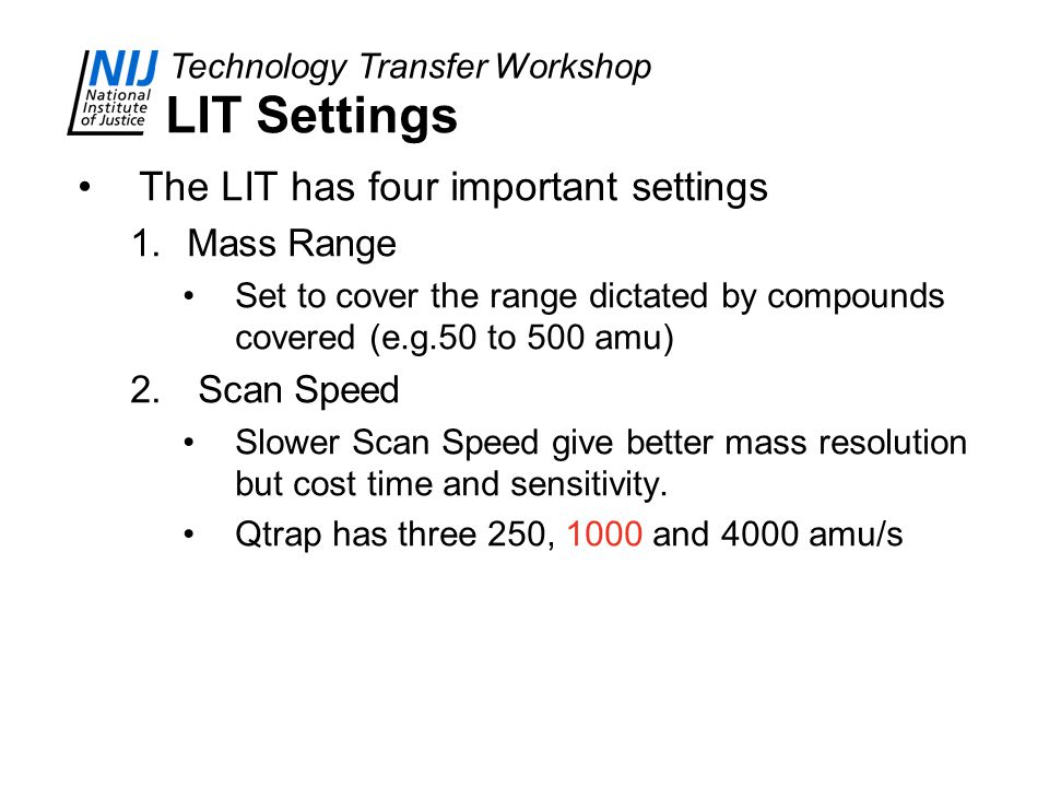 LIT Settings The LIT has four important settings Mass Range Scan Speed