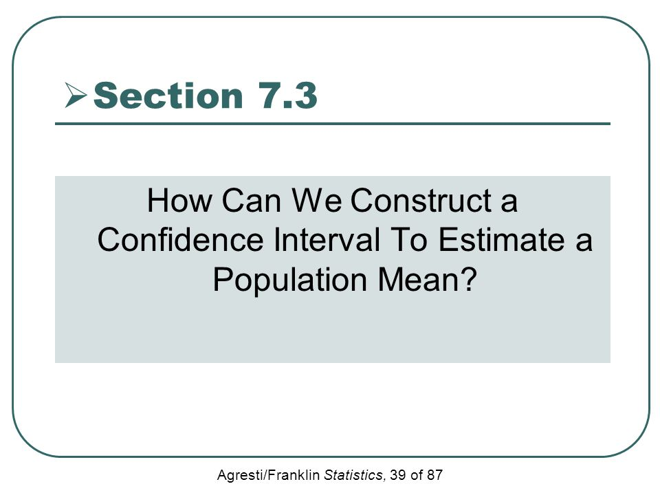 Section 7.3 How Can We Construct a Confidence Interval To Estimate a Population Mean