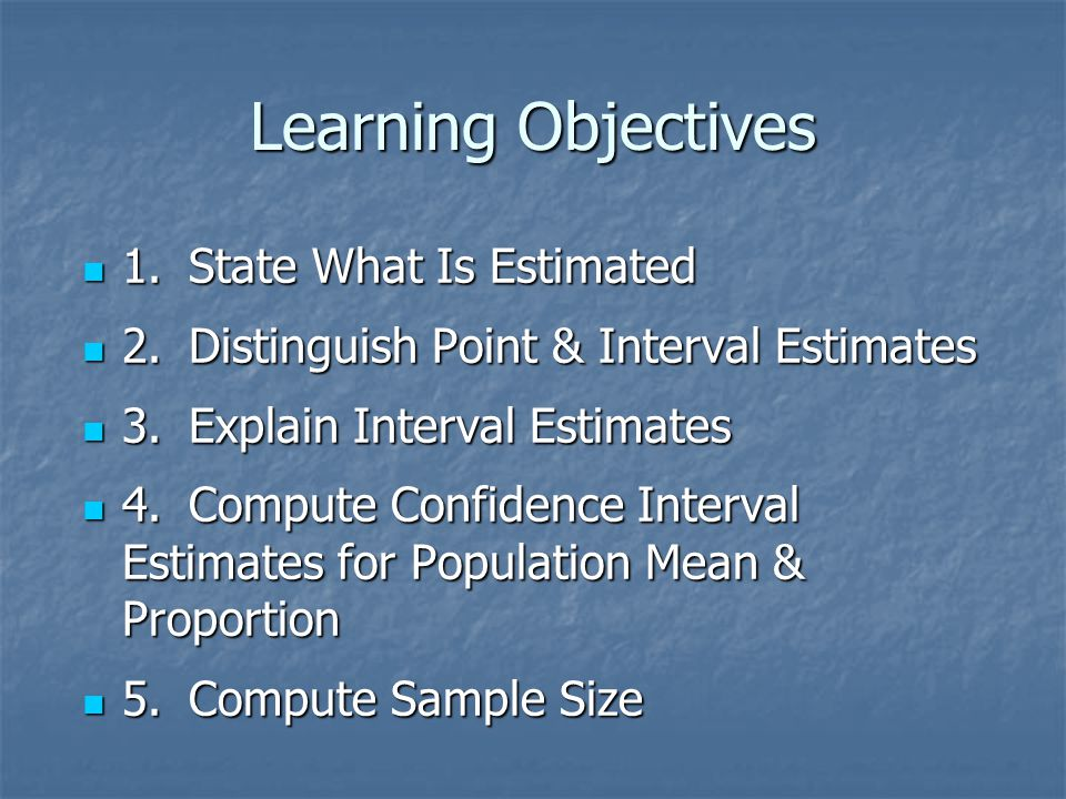 Learning Objectives 1. State What Is Estimated
