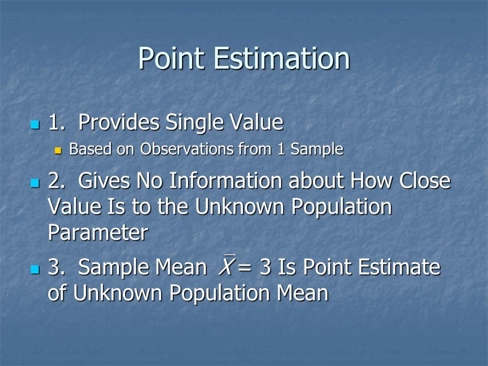 Point Estimation 1. Provides Single Value
