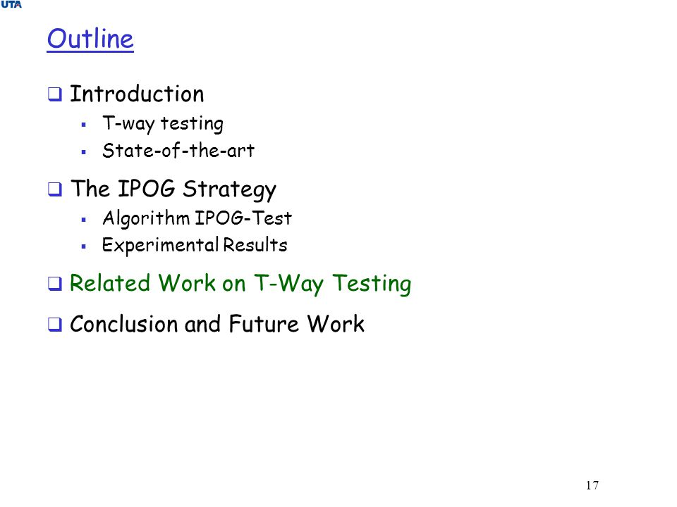 Outline Introduction The IPOG Strategy Related Work on T-Way Testing