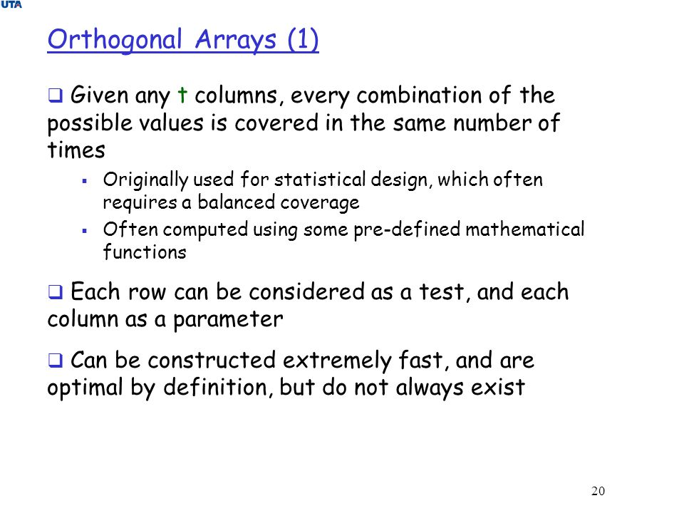 Orthogonal Arrays (1) Given any t columns, every combination of the possible values is covered in the same number of times.