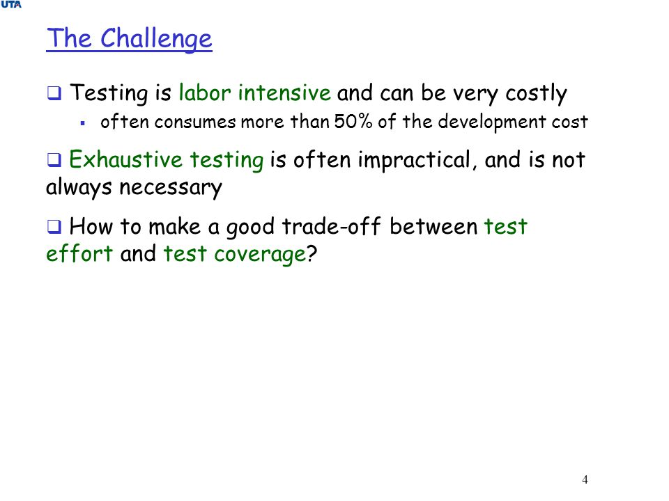 The Challenge Testing is labor intensive and can be very costly