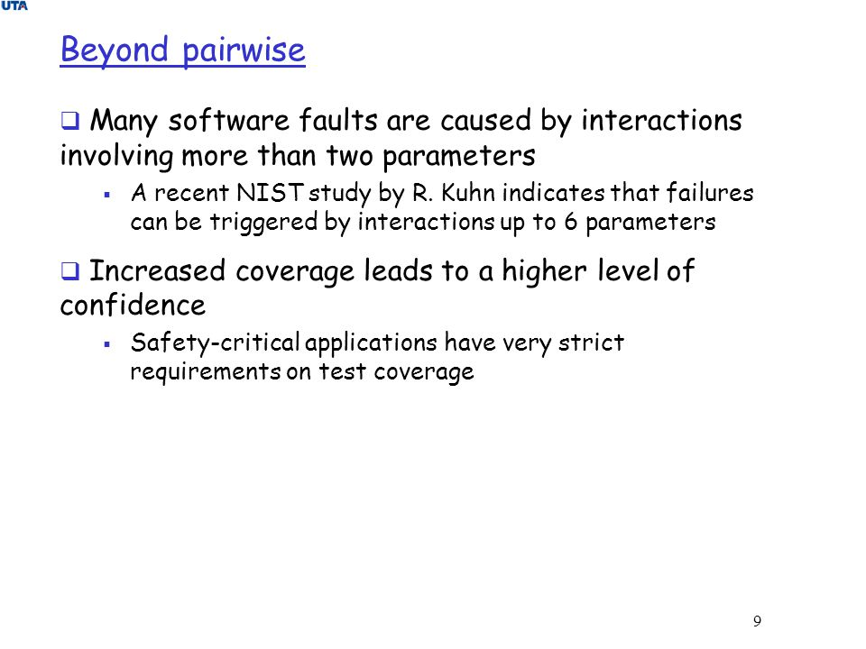 Beyond pairwise Many software faults are caused by interactions involving more than two parameters.