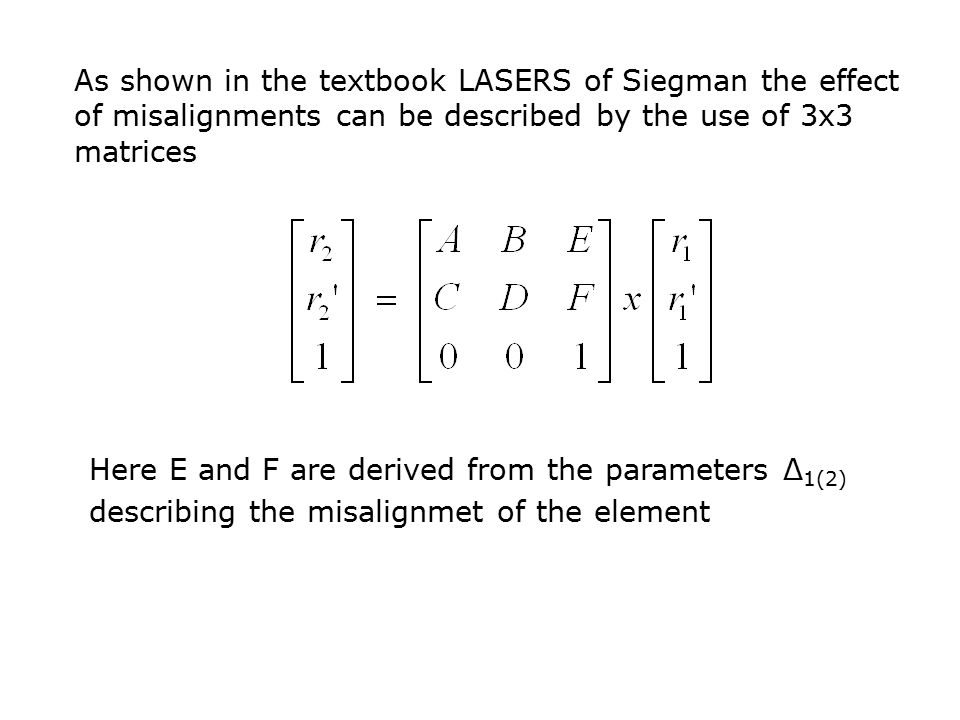 As shown in the textbook LASERS of Siegman the effect of misalignments can be described by the use of 3x3 matrices
