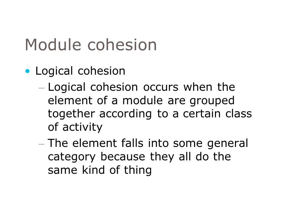 Module cohesion Logical cohesion