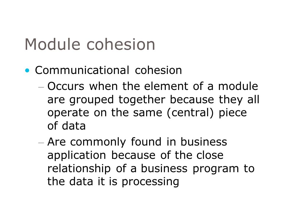 Module cohesion Communicational cohesion