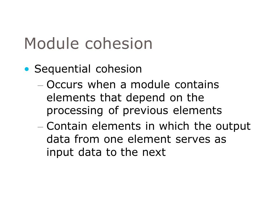Module cohesion Sequential cohesion