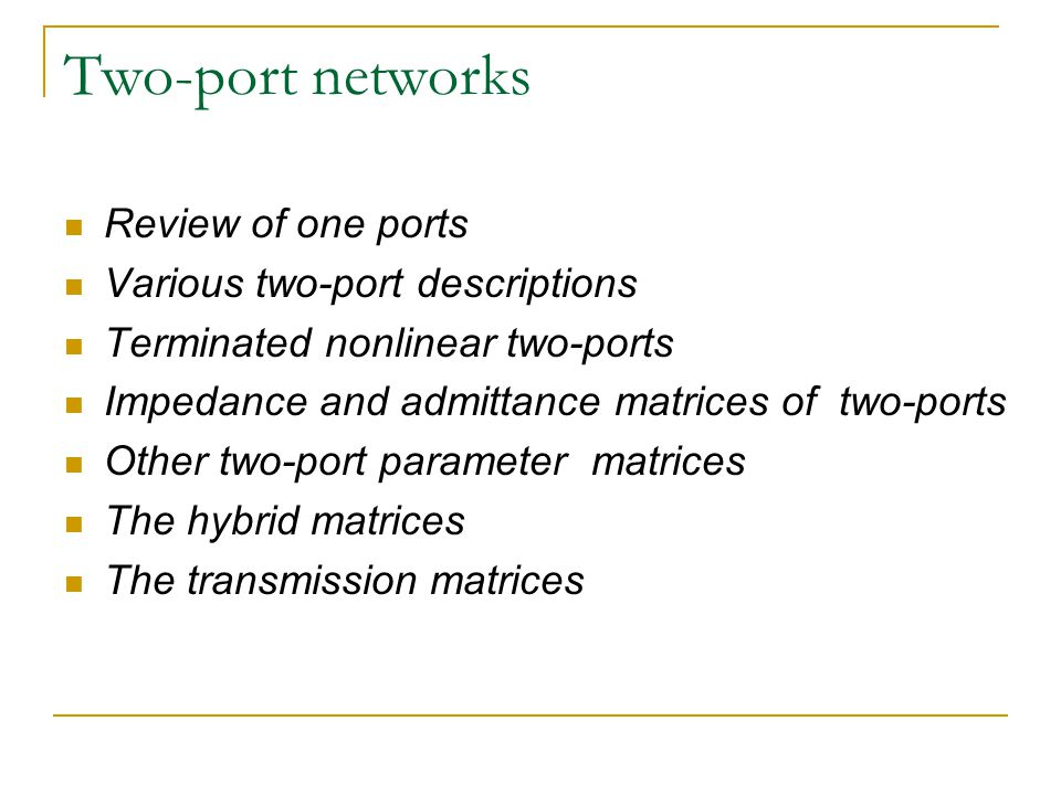 Two-port networks Review of one ports Various two-port descriptions