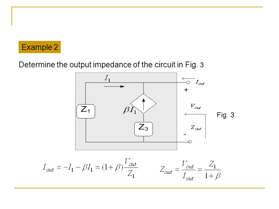 Determine the output impedance of the circuit in Fig. 3