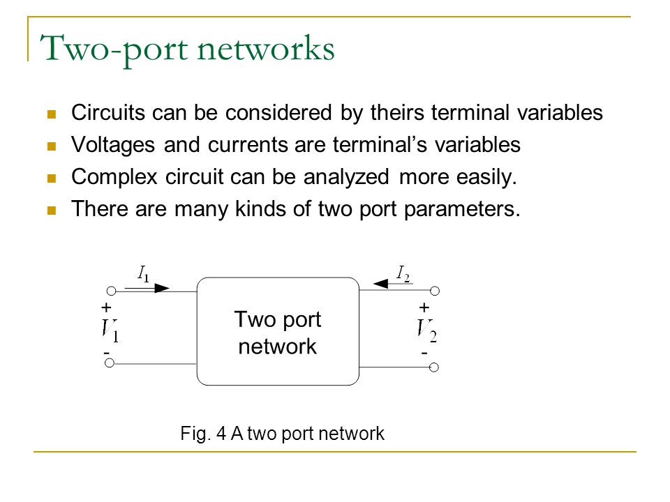 Two-port networks Circuits can be considered by theirs terminal variables. Voltages and currents are terminal's variables.