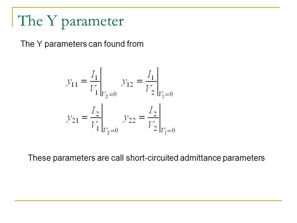 The Y parameter The Y parameters can found from