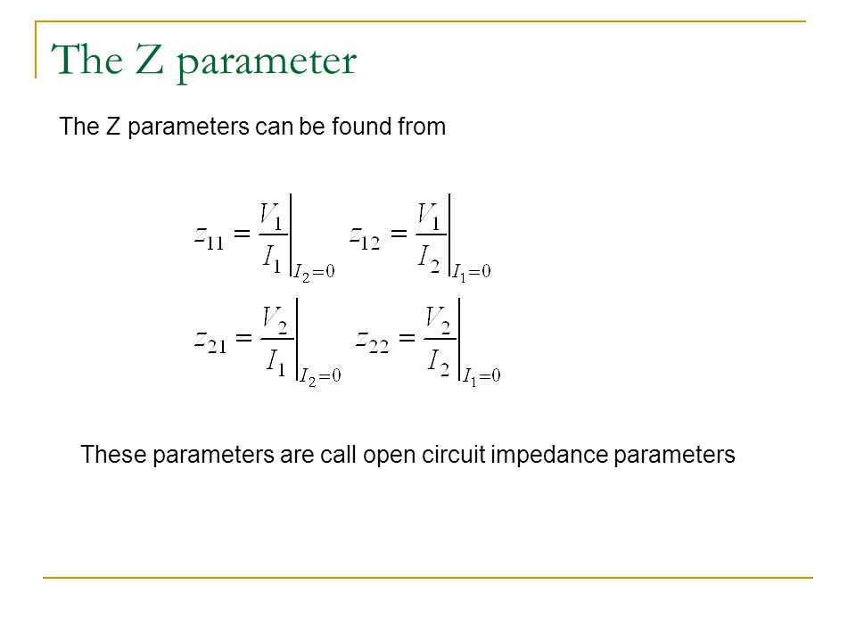 The Z parameter The Z parameters can be found from