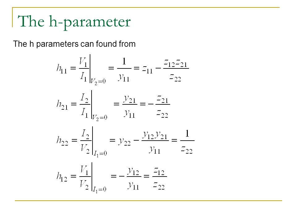 The h-parameter The h parameters can found from
