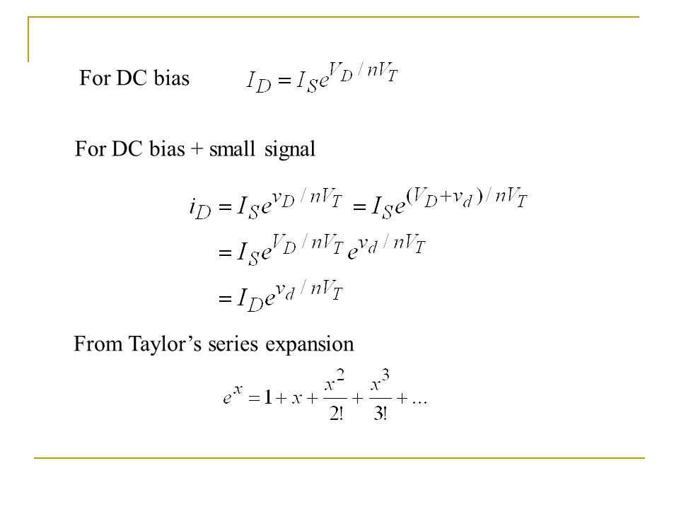 For DC bias For DC bias + small signal From Taylor's series expansion