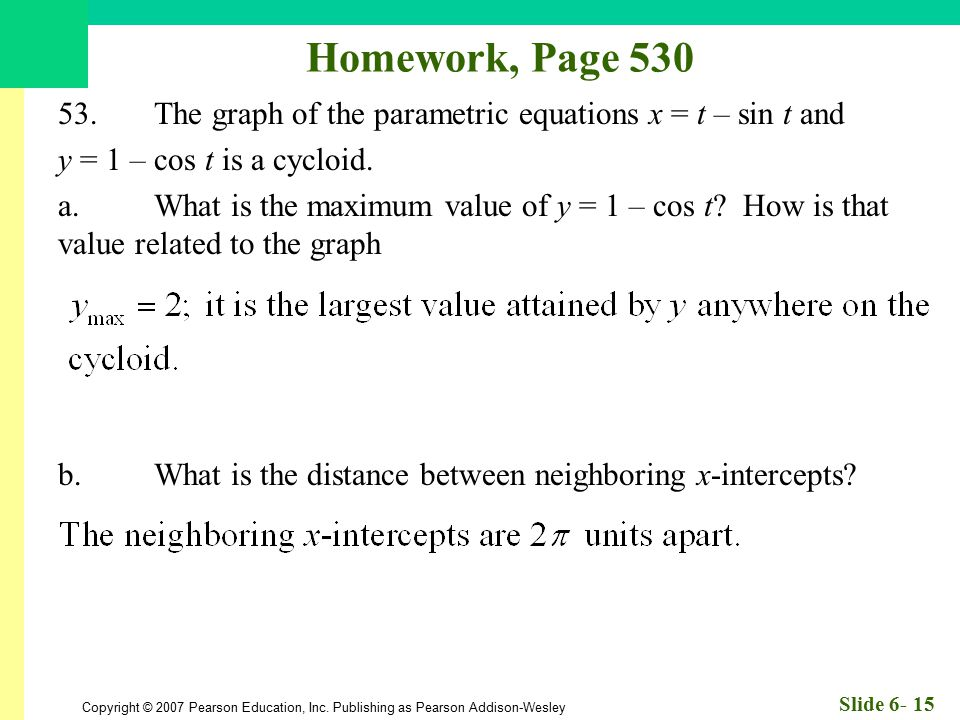 Homework, Page 530 53. The graph of the parametric equations x = t – sin t and. y = 1 – cos t is a cycloid.